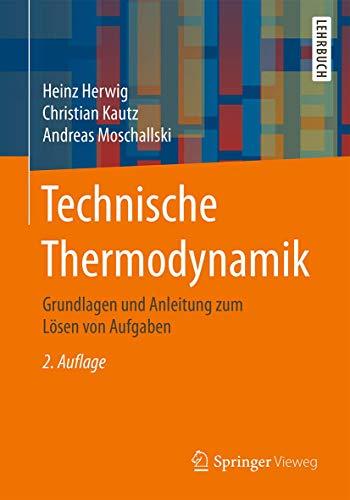 Technische Thermodynamik: Grundlagen und Anleitung zum Lösen von Aufgaben