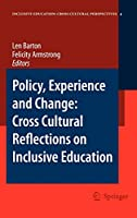 Policy, Experience and Change: Cross-Cultural Reflections on Inclusive Education (Inclusive Education: Cross Cultural Perspectives (4))