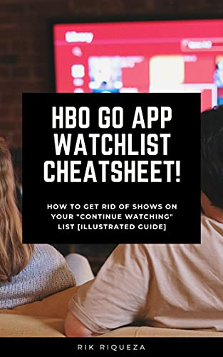 """HBO Go App Watchlist Cheatsheet! : How to Get Rid Of Shows on Your HBO Go """"Continue Watching"""" List [Illustrated Guide] (English Edition)"""
