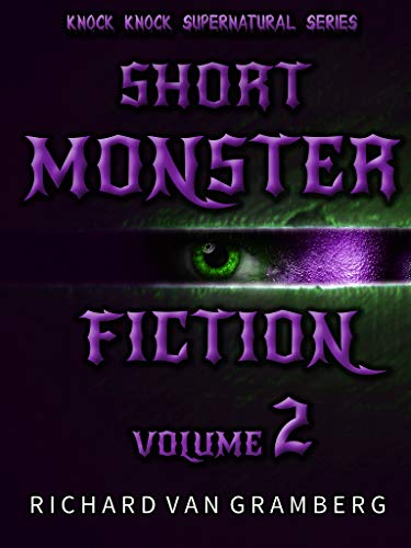 Short Monster Fiction Volume 2: Scary Zombies, Boogeymen, Werewolves, Vampires, Cryptids and other Paranormal Horrors (Knock Knock Supernatural Series) (English Edition)