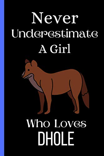 Never Underestimate A Girl Who Loves Dhole: Cute Dhole Notebook For Girl, Perfect Notebook Gift Idea For Girl Woman Kids Who Loves Dhole, Birthday ... Lovers, Thanksgiving Blank Lined Notebook.