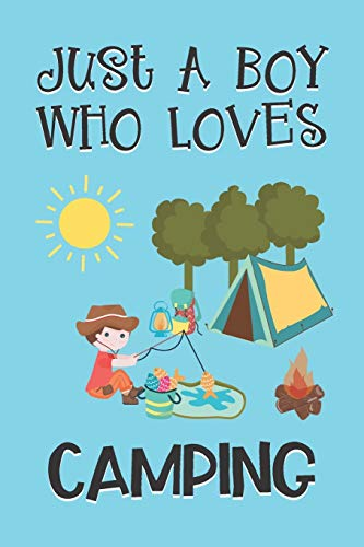 Just A Boy Who Loves Camping: Camping Gifts: Novelty Gag Notebook Gift: Lined Paper Paperback Journal Book