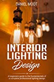 Interior Lighting Design: A beginners guide to the fundamentals of a complete professional lighting design
