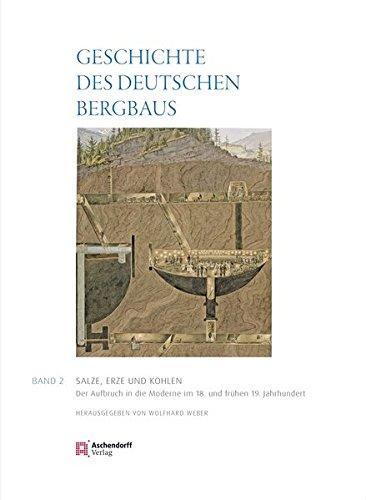 Geschichte des deutschen Bergbaus Herausgegeben von Klaus Tenfelde: Band 2: Salze, Erze und Kohlen: Aufbruch in die Moderne - 18. und 19. Jahrhundert