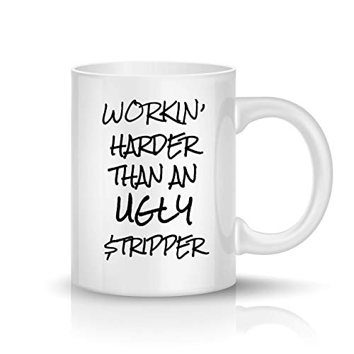 Sips N Giggles Funny Coffee Mug 11OZ Workin Harder Than An Ugly Stripper - Men, Women, Mom, Dad,...