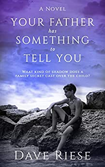 Your Father has Something to Tell You: What kind of shadow does a family secret cast over the child? by [Dave Riese]