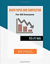 Graph Paper Grid Composition For All Everyone.: Graph Paper Composition Notebook Grid Paper Creative, Journal, Diary, Quad Ruled 300 Pages.
