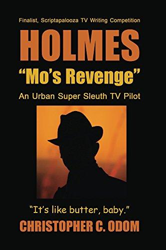 "Holmes: \""Mo\'s Revenge\"": An Urban Super Sleuth Tv Pilot (English Edition)"
