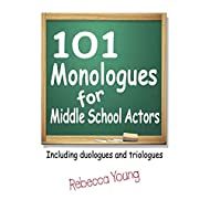 101 Monologues for Middle School Actors: Including Duologues and Triologues