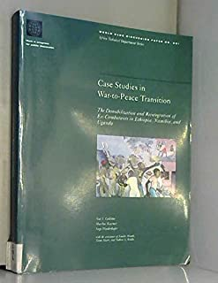 Case Studies of War-To-Peace Transition: The Demobilization and Reintegration of Ex-Combatants in Ethiopia, Namibia, and Uganda (World Bank Discussion Paper)