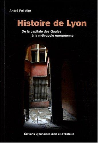 Histoire de Lyon : De la capitale des Gaules à la métropole européenne, de 10 000 avant Jésus-Christ à 2007, édition bilingue français-anglais