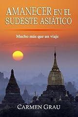 Amanecer en el Sudeste Asi?tico: Mucho m?s que un viaje (Spanish Edition) by Carmen Grau (2013-03-20) Paperback