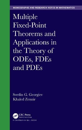 Multiple Fixed-Point Theorems and Applications in the Theory of ODEs, FDEs and PDEs (Chapman & Hall/CRC Monographs and Research Notes in Mathematics)