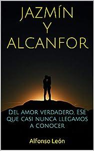 Jazmín Y Alcanfor: Del amor verdadero, ese que casi nunca llegamos a conocer