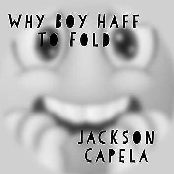 Why Boy Haff to Fold