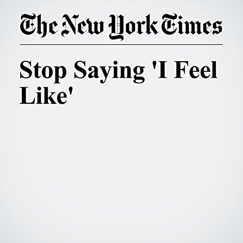 Stop Saying 'I Feel Like' audiobook cover art