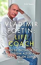 Vladimir Poetin: life coach : word de dictator die je stiekem altijd al had willen zijn