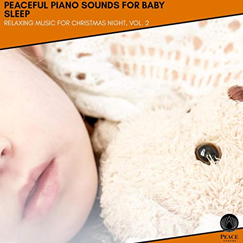Peaceful Piano Sounds For Baby Sleep - Relaxing Music For Christmas Night, Vol. 2