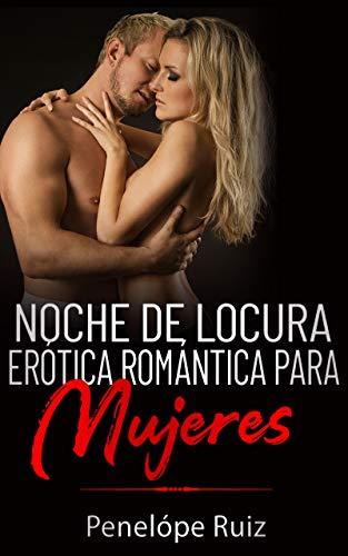 NOCHE DE LOCURA EROTICA ROMÁNTICA PARA MUJERES de Penelope Ruiz