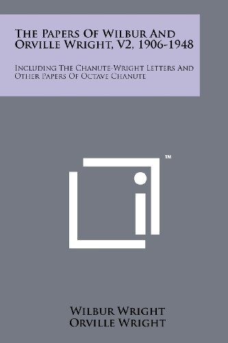 The Papers Of Wilbur And Orville Wright, V2, 1906-1948: Including The Chanute-Wright Letters And Other Papers Of Octave Chanute