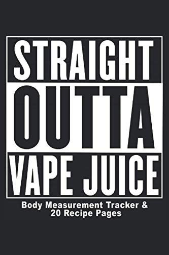 Straight Outta Vape Juice Body Measurement Log: Body Measurement Tracker (100 pages)...