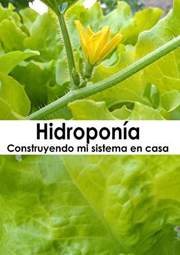 Hidroponía: Construyendo mi sistema en casa (hidroponiasemillasyplantas nº 1)
