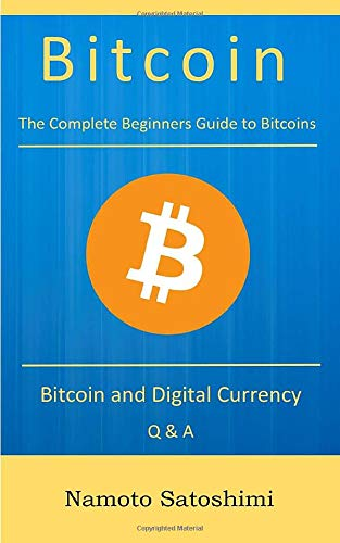 Bitcoin: The Complete Beginners Guide to Bitcoins