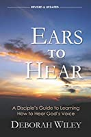 Ears to Hear: A Disciple's Guide to Learning How to Hear God's Voice