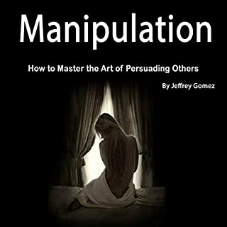 Manipulation: How to Master the Art of Persuading Others audiobook cover art