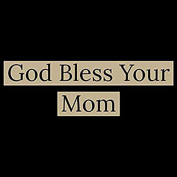 God Bless Your Mom