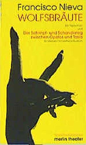Die Wolfsbraut - Ein Triptichon: Äusserst tierlieb - Das ist nicht wahr- Rotkäppchen und der andere - und der Streit zwischen Opalos und Tasia: 4 Einakter (Merlin Theater)