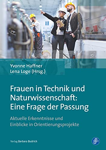 Frauen in Technik und Naturwissenschaft: Eine Frage der Passung: Aktuelle Erkenntnisse und Einblicke in Orientierungsprojekte