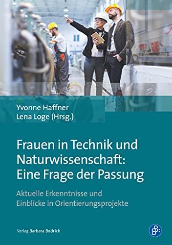 Frauen in Technik und Naturwissenschaft: Eine Frage der Passung: Aktuelle Erkenntnisse und Einblicke in Orientierungsprojekte (German Edition)