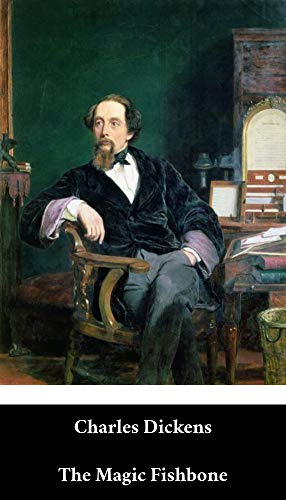 Charles Dickens - The Magic Fishbone (English Edition) (Annotated)