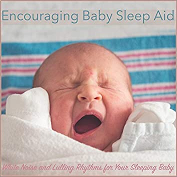Encouraging Baby Sleep Aid: White Noise and Lulling Rhythms for Your Sleeping Baby