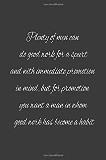 Plenty of men can do good work for a spurt and with immediate promotion in mind, but for promotion you want a man in whom good work has become a habit: lined notebook