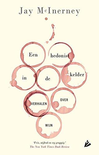 Een hedonist in de kelder: Verhalen over wijn