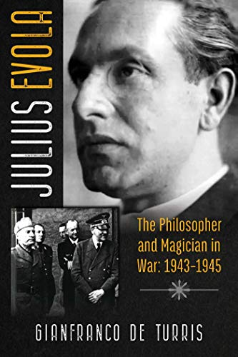 Julius Evola: The Philosopher and Magician in War: 1943-1945 (English Edition)
