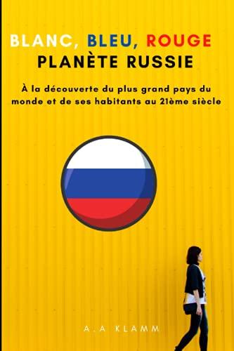 BLANC, BLEU, ROUGE. PLANÈTE RUSSIE.