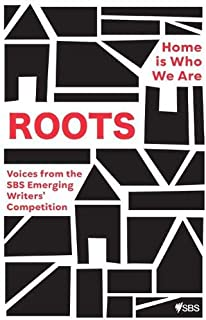 Roots: Home is Who We Are: Voices from the SBS Emerging Writers' Competition