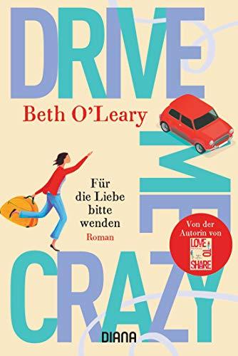 Drive Me Crazy – Für die Liebe bitte wenden: Roman