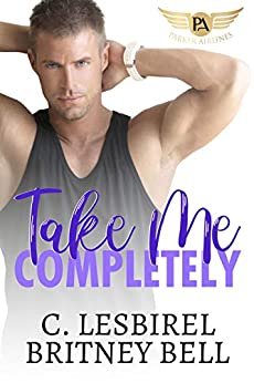 Take Me Completely (Cockpit Series Book 4) by [C. Lesbirel, Britney Bell]