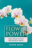 Flower Power: Every Flower Is A Soul Blossoming In Nature (English Edition)