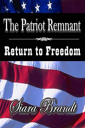 The Patriot Remnant: Return to Freedom by [Siara Brandt]
