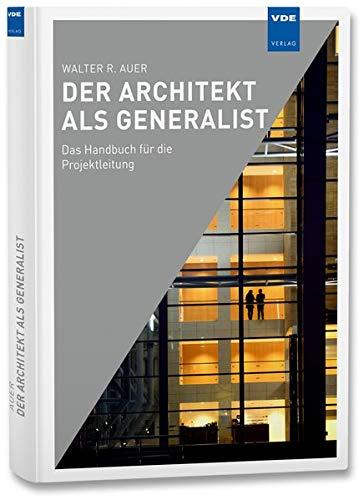 Der Architekt als Generalist: Das Handbuch für die Projektleitung