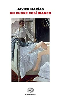 Un cuore così bianco (Einaudi tascabili. Scrittori) (Italian Edition) van [Javier Marías, Paola Tomasinelli]