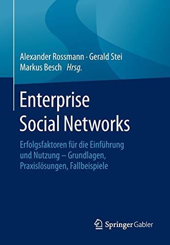 Enterprise Social Networks: Erfolgsfaktoren für die Einführung und Nutzung - Grundlagen, Praxislösungen, Fallbeispiele
