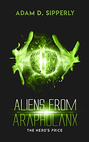 Aliens from Arapholanx: The Hero's Price (Arapholanx Archive Book 3) (English Edition)