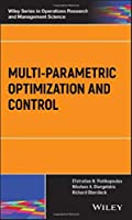 Multi-parametric Optimization and Control (Wiley Series in Operations Research and Management Science)