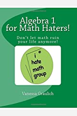 Algebra 1 for Math Haters!: A quick reference book for students taking algebra 1 Paperback